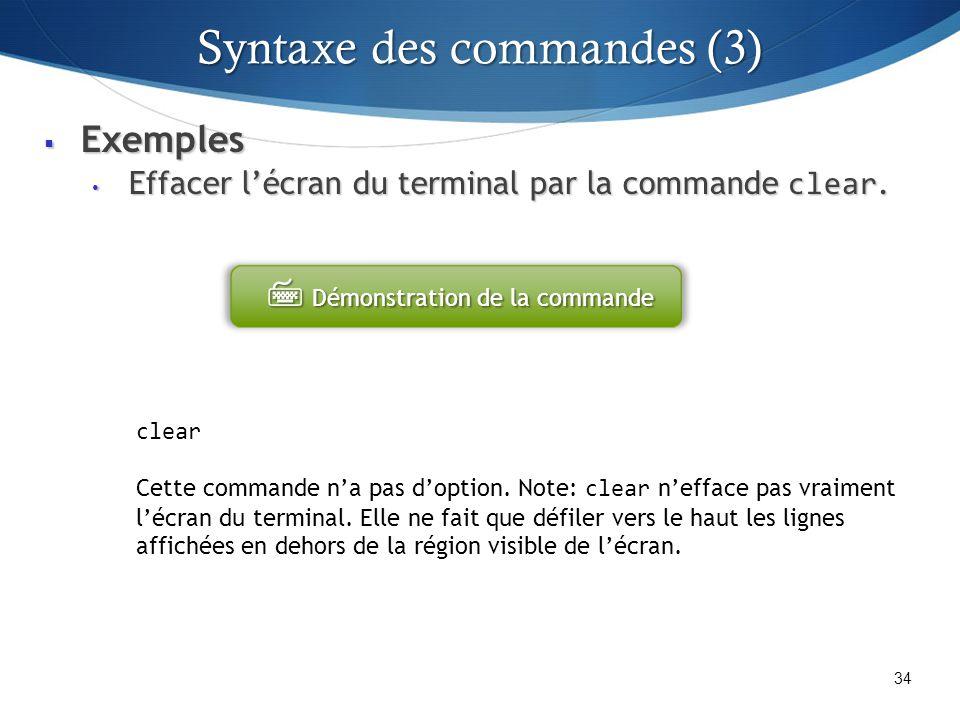 Exemples Exemples Effacer lécran du terminal par la commande clear. Effacer lécran du terminal par la commande clear. 34 clear Cette commande na pas d