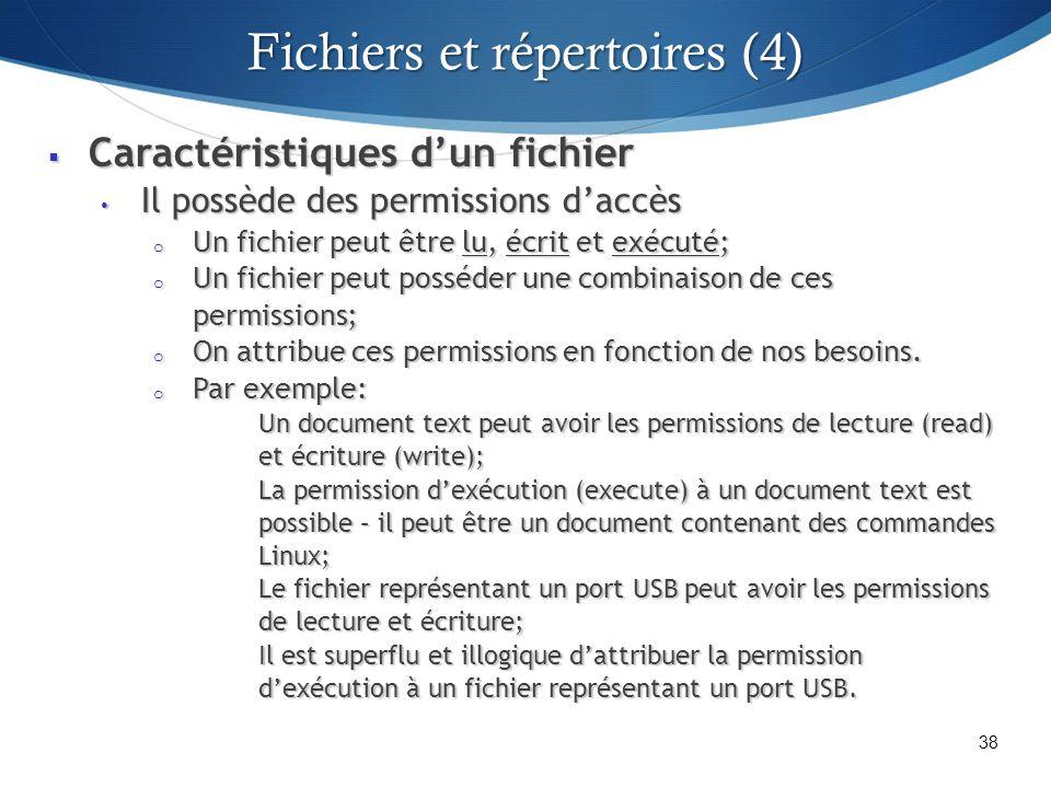 Caractéristiques dun fichier Caractéristiques dun fichier Il possède des permissions daccès Il possède des permissions daccès o Un fichier peut être lu, écrit et exécuté; o Un fichier peut posséder une combinaison de ces permissions; o On attribue ces permissions en fonction de nos besoins.