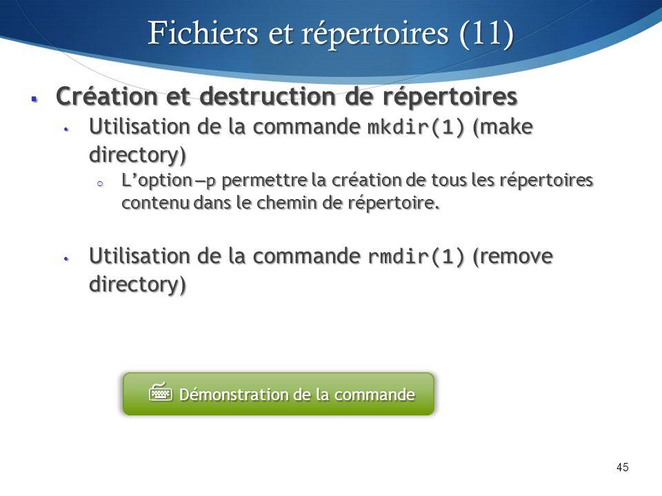 Création et destruction de répertoires Création et destruction de répertoires Utilisation de la commande mkdir(1) (make directory) Utilisation de la commande mkdir(1) (make directory) o Loption p permettre la création de tous les répertoires contenu dans le chemin de répertoire.