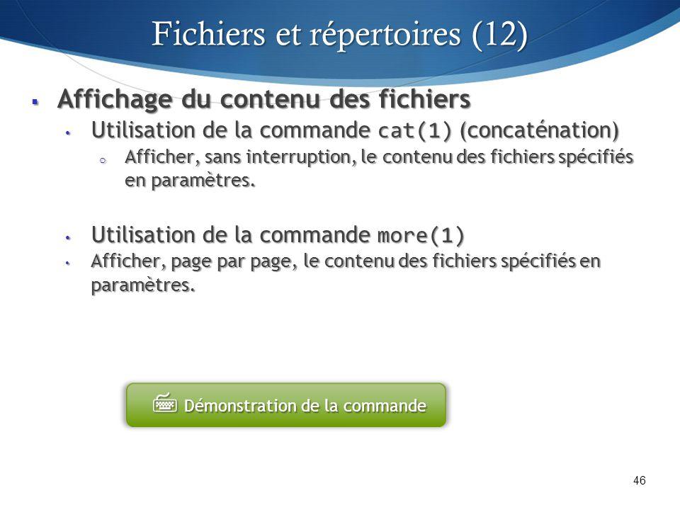 Affichage du contenu des fichiers Affichage du contenu des fichiers Utilisation de la commande cat(1) (concaténation) Utilisation de la commande cat(1) (concaténation) o Afficher, sans interruption, le contenu des fichiers spécifiés en paramètres.