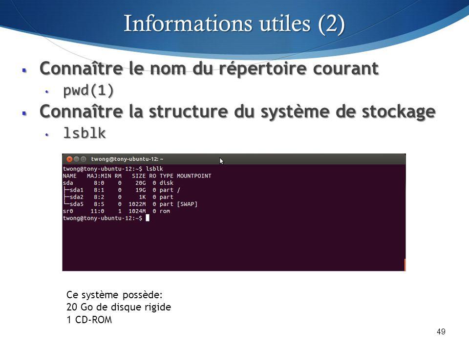 Connaître le nom du répertoire courant Connaître le nom du répertoire courant pwd(1) pwd(1) Connaître la structure du système de stockage Connaître la structure du système de stockage lsblk lsblk 49 Ce système possède: 20 Go de disque rigide 1 CD-ROM Informations utiles (2)