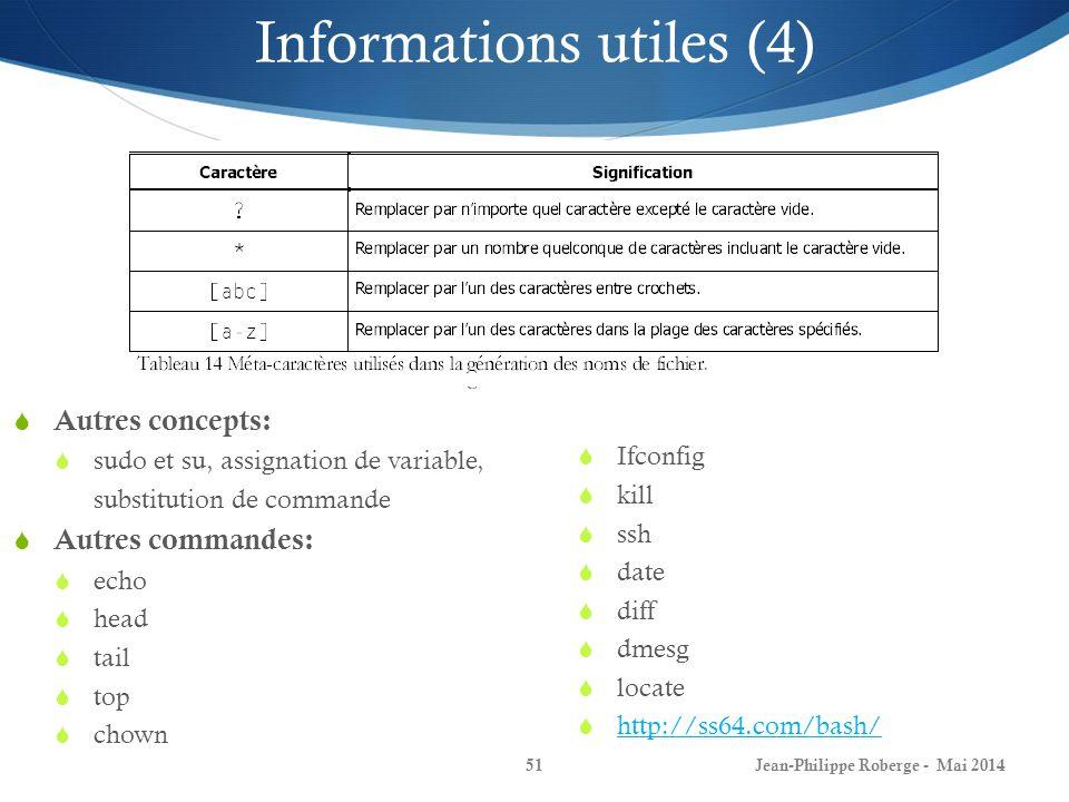 Jean-Philippe Roberge - Mai 201451 Autres concepts: sudo et su, assignation de variable, substitution de commande Autres commandes: echo head tail top chown Ifconfig kill ssh date diff dmesg locate http://ss64.com/bash/ Informations utiles (4)