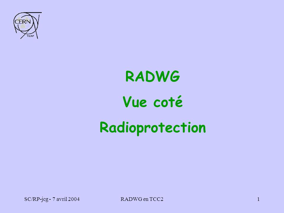 SC/RP-jcg - 7 avril 2004RADWG en TCC21 RADWG Vue coté Radioprotection