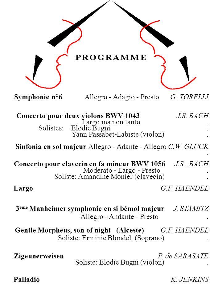 Symphonie n°6 Allegro - Adagio - Presto G. TORELLI Concerto pour deux violons BWV 1043 J.S. BACH Largo ma non tanto. Solistes: Elodie Bugni. Yann Pass