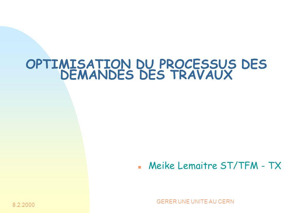 8.2.2000 GERER UNE UNITE AU CERN OPTIMISATION DU PROCESSUS DES DEMANDES DES TRAVAUX n Meike Lemaitre ST/TFM - TX