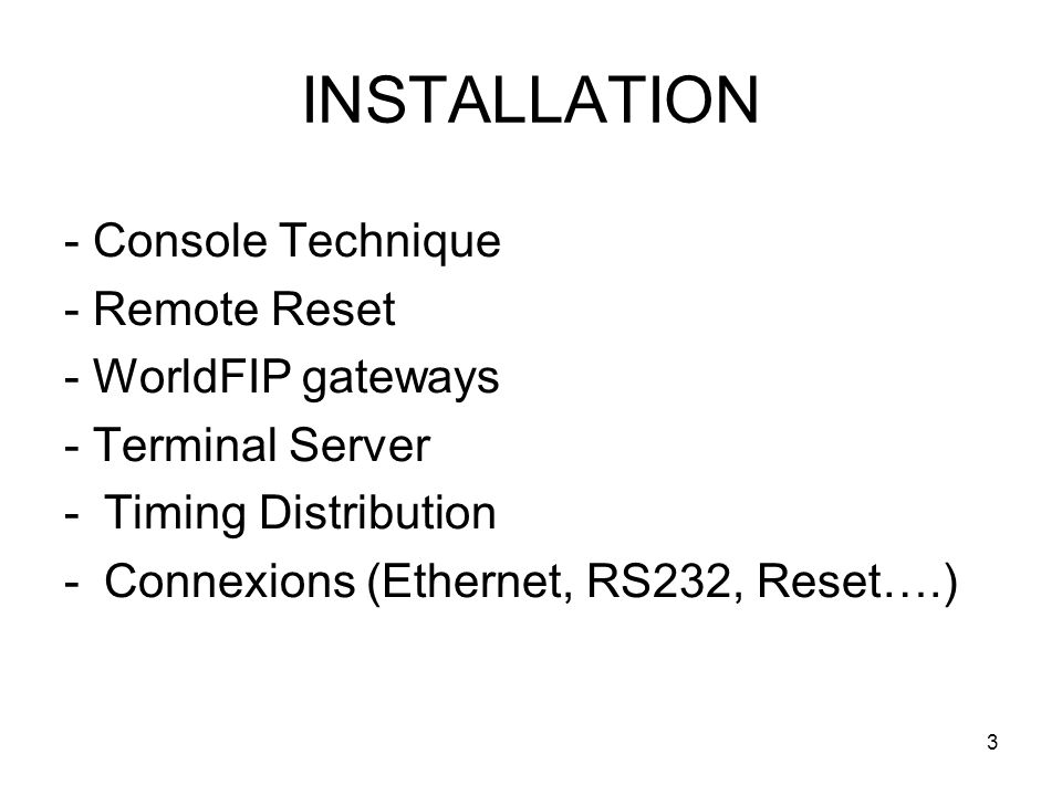 3 INSTALLATION - Console Technique - Remote Reset - WorldFIP gateways - Terminal Server -Timing Distribution -Connexions (Ethernet, RS232, Reset….)