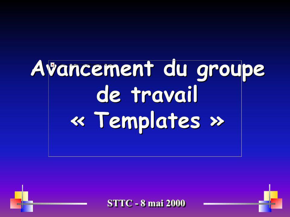 Avancement du groupe de travail « Templates » STTC - 8 mai 2000