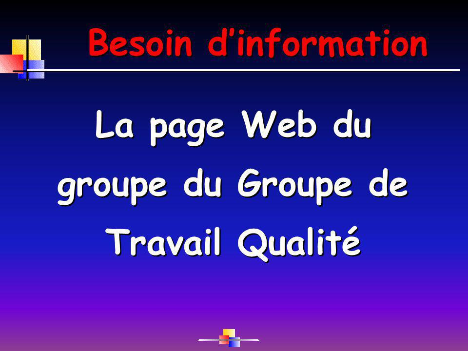 Besoin dinformation La page Web du groupe du Groupe de Travail Qualité