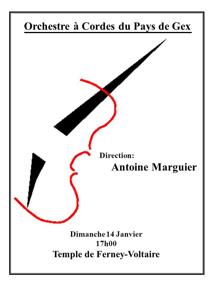Orchestre à Cordes du Pays de Gex Direction: Antoine Marguier Dimanche 14 Janvier 17h00 Temple de Ferney-Voltaire