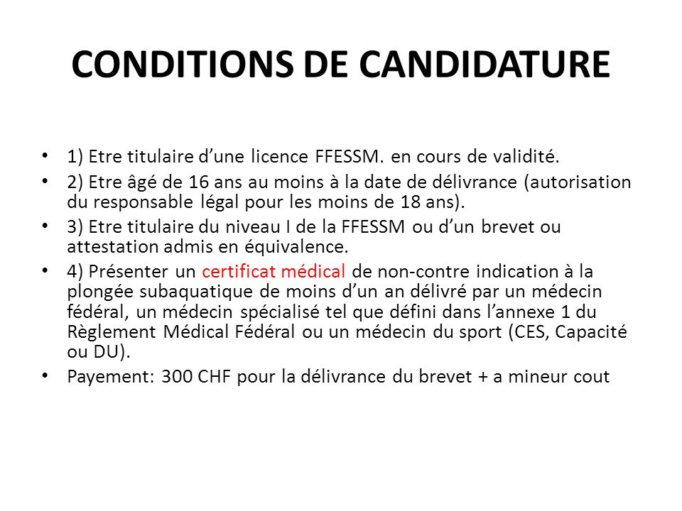CONDITIONS DE CANDIDATURE 1) Etre titulaire dune licence FFESSM. en cours de validité. 2) Etre âgé de 16 ans au moins à la date de délivrance (autoris