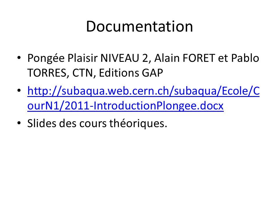 Documentation Pongée Plaisir NIVEAU 2, Alain FORET et Pablo TORRES, CTN, Editions GAP http://subaqua.web.cern.ch/subaqua/Ecole/C ourN1/2011-Introducti