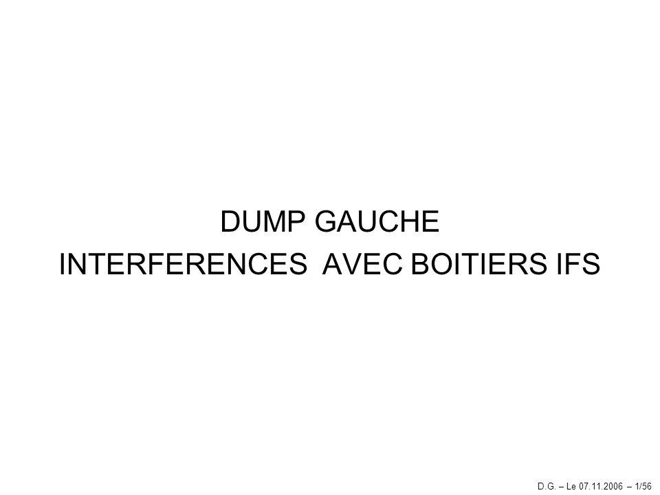 DUMP GAUCHE INTERFERENCES AVEC BOITIERS IFS D.G. – Le 07.11.2006 – 1/56