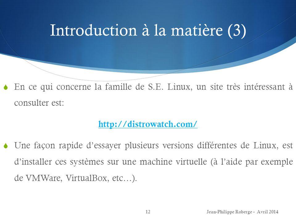 Introduction à la matière (3) Jean-Philippe Roberge - Avril 201412 En ce qui concerne la famille de S.E. Linux, un site très intéressant à consulter e
