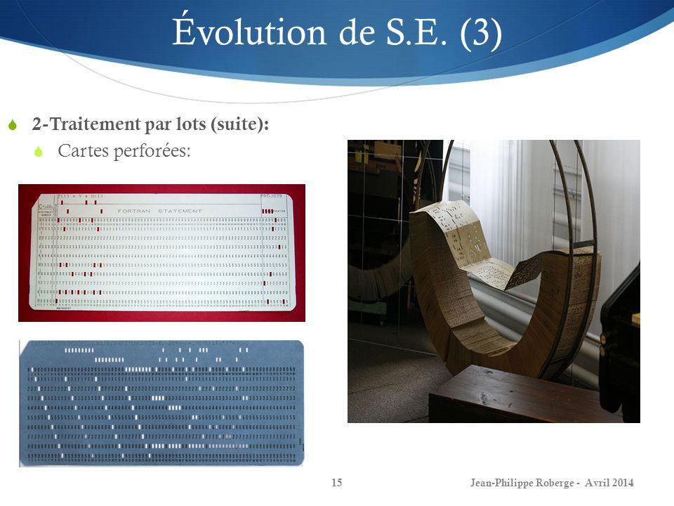 Jean-Philippe Roberge - Avril 201415 Évolution de S.E. (3) 2-Traitement par lots (suite): Cartes perforées: