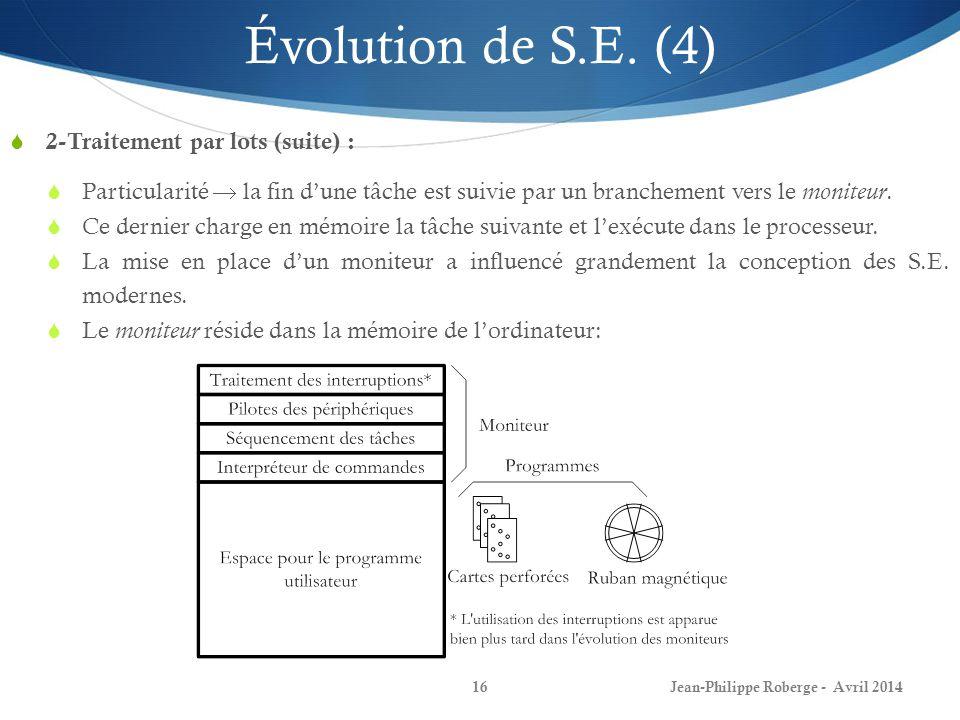 Jean-Philippe Roberge - Avril 201416 Évolution de S.E. (4) 2-Traitement par lots (suite) : Particularité la fin dune tâche est suivie par un brancheme