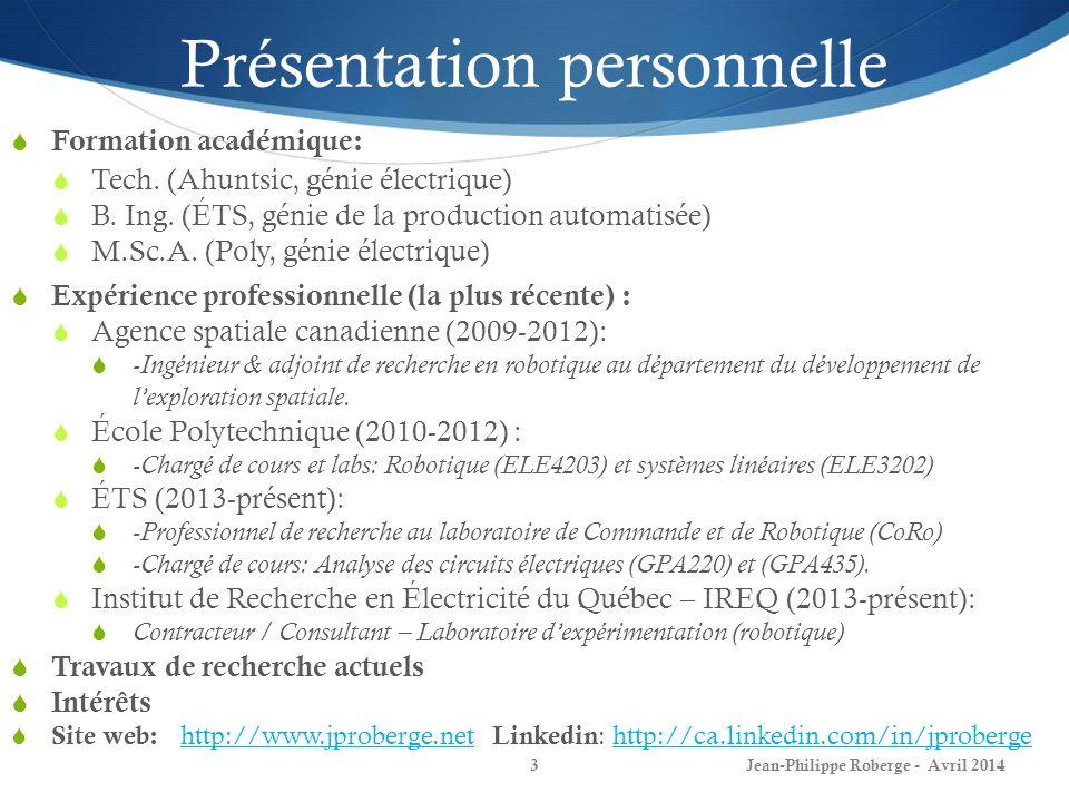 3 Présentation personnelle Formation académique: Tech. (Ahuntsic, génie électrique) B. Ing. (ÉTS, génie de la production automatisée) M.Sc.A. (Poly, g