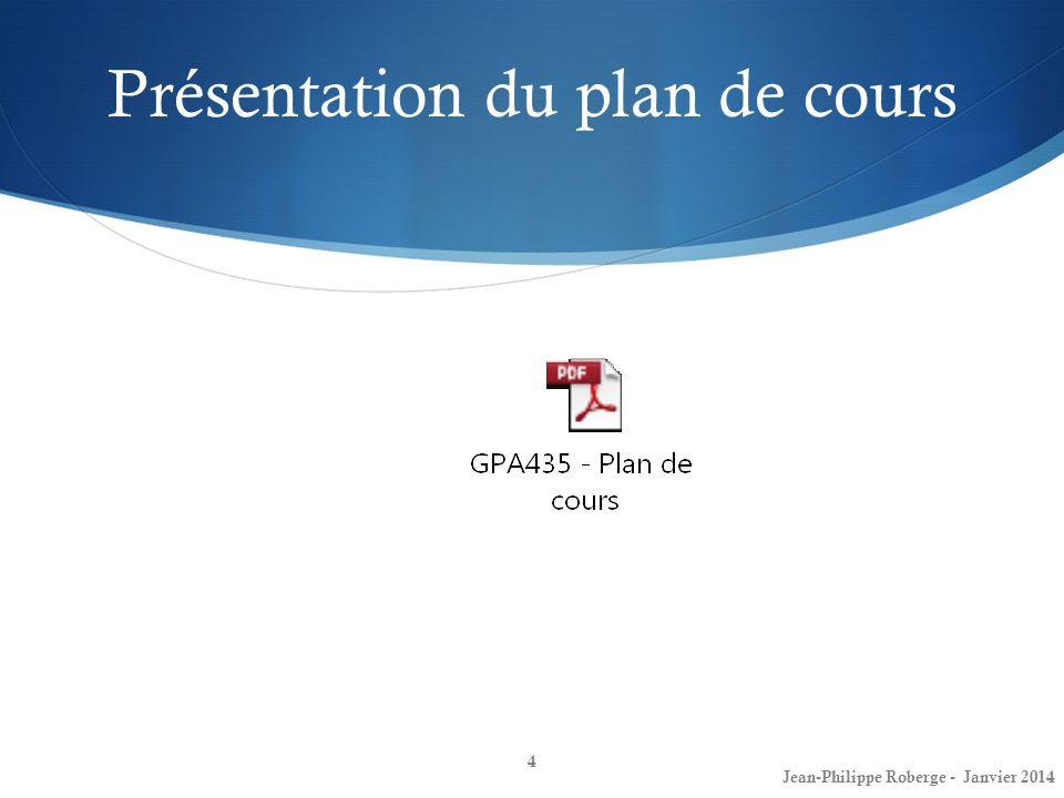 Présentation du plan de cours 4 Jean-Philippe Roberge - Janvier 2014