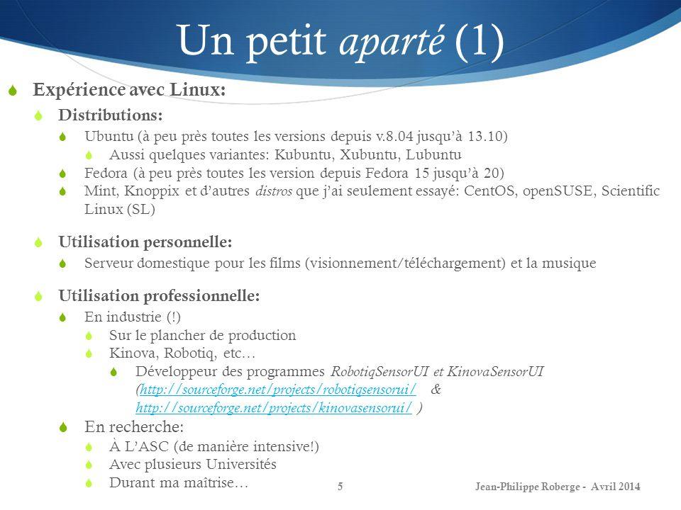 Jean-Philippe Roberge - Avril 20145 Un petit aparté (1) Expérience avec Linux: Distributions: Ubuntu (à peu près toutes les versions depuis v.8.04 jus