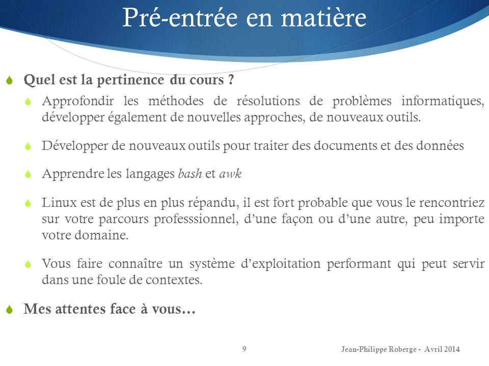Jean-Philippe Roberge - Avril 201410 Introduction à la matière (1) Q: Quest-ce quun système dexploitation.