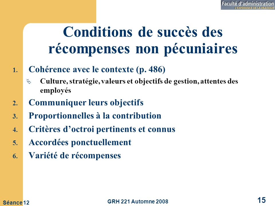 GRH 221 Automne 2008 15 Séance 12 Conditions de succès des récompenses non pécuniaires 1.