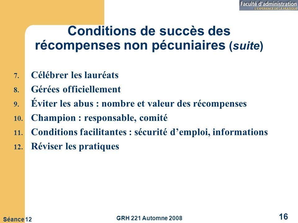 GRH 221 Automne 2008 16 Séance 12 Conditions de succès des récompenses non pécuniaires (suite) 7.