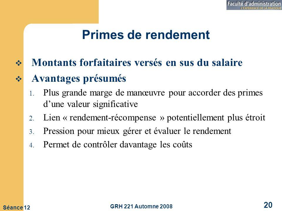 GRH 221 Automne 2008 20 Séance 12 Primes de rendement Montants forfaitaires versés en sus du salaire Avantages présumés 1.