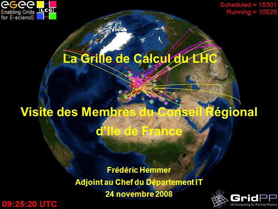 1 La Grille de calcul du LHC – Novembre 2008 La Grille de Calcul du LHC Frédéric Hemmer Adjoint au Chef du Département IT 24 novembre 2008 Visite des Membres du Conseil Régional dIle de France