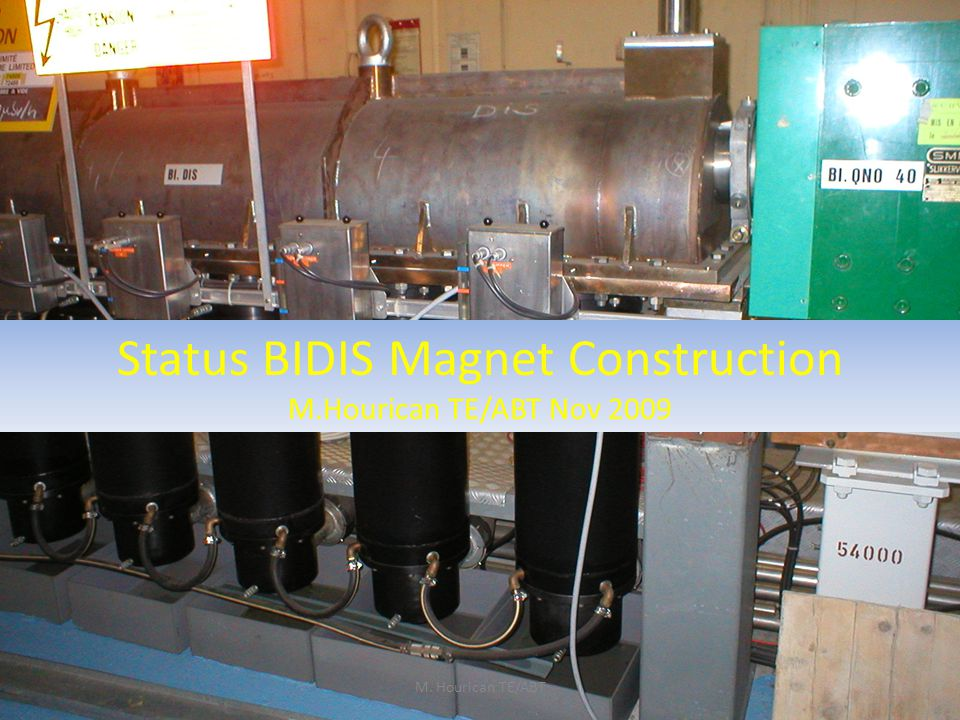 Status BIDIS Magnet Construction M.Hourican TE/ABT Nov 2009 M. Hourican TE/ABT