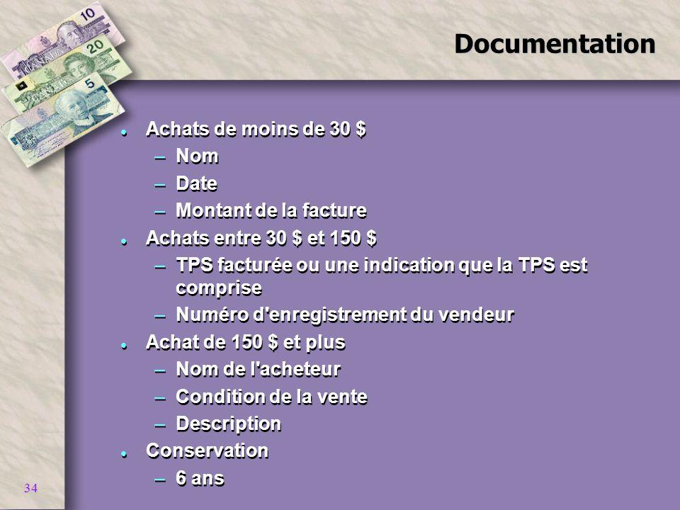 34Documentation l Achats de moins de 30 $ –Nom –Date –Montant de la facture l Achats entre 30 $ et 150 $ –TPS facturée ou une indication que la TPS es