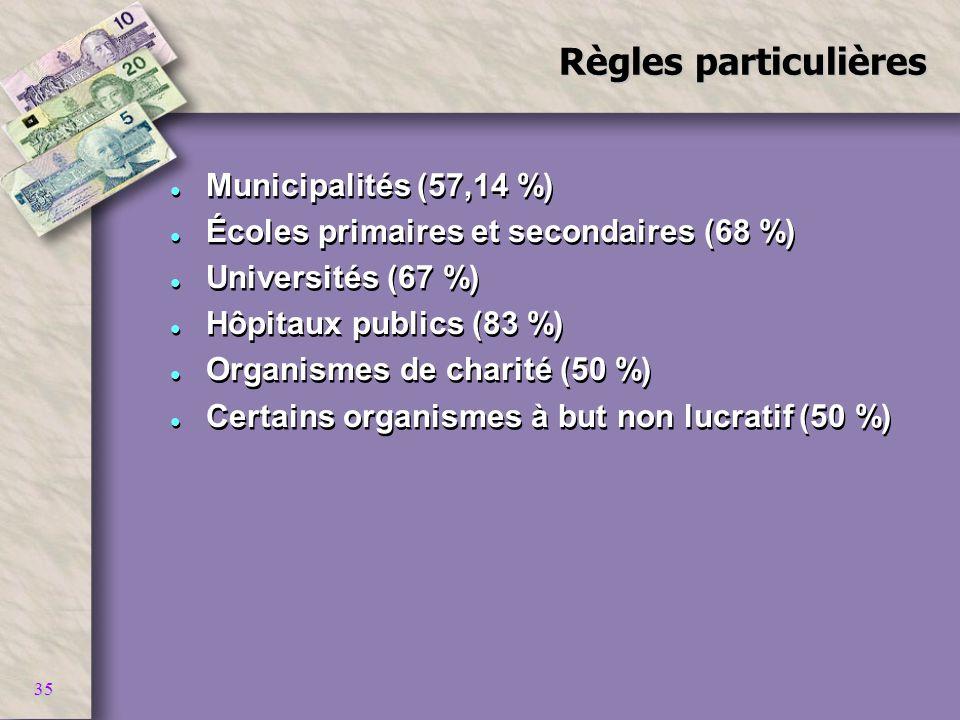 35 Règles particulières l Municipalités (57,14 %) l Écoles primaires et secondaires (68 %) l Universités (67 %) l Hôpitaux publics (83 %) l Organismes