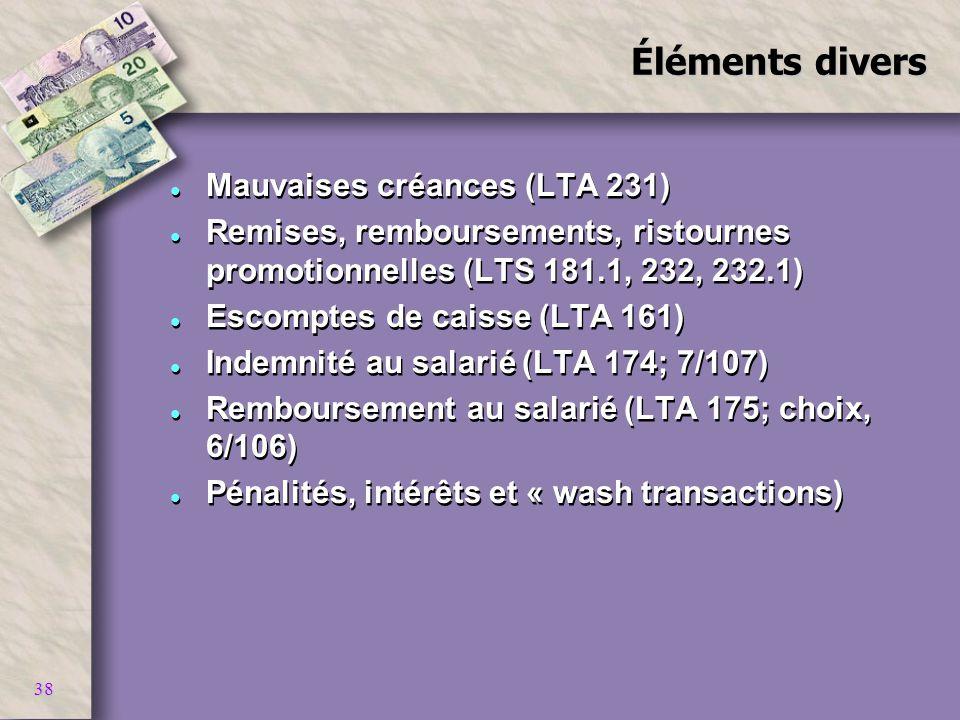 38 Éléments divers l Mauvaises créances (LTA 231) l Remises, remboursements, ristournes promotionnelles (LTS 181.1, 232, 232.1) l Escomptes de caisse