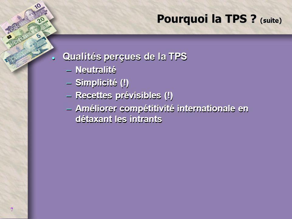 7 Pourquoi la TPS ? (suite) l Qualités perçues de la TPS –Neutralité –Simplicité (!) –Recettes prévisibles (!) –Améliorer compétitivité internationale