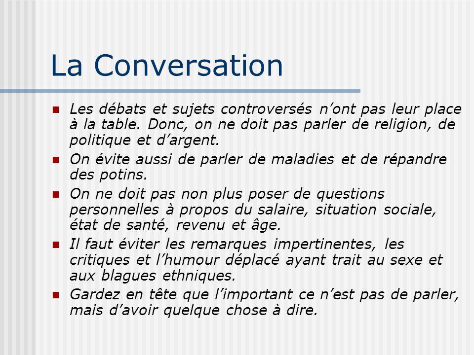 La Conversation Les débats et sujets controversés nont pas leur place à la table. Donc, on ne doit pas parler de religion, de politique et dargent. On