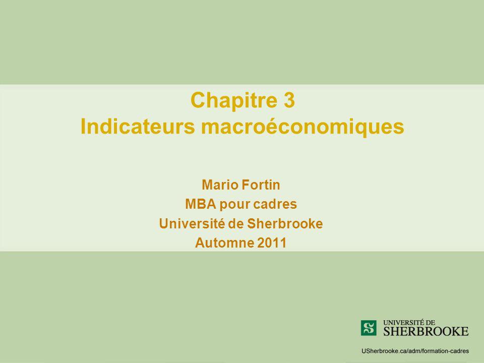 Chapitre 3 Indicateurs macroéconomiques Mario Fortin MBA pour cadres Université de Sherbrooke Automne 2011