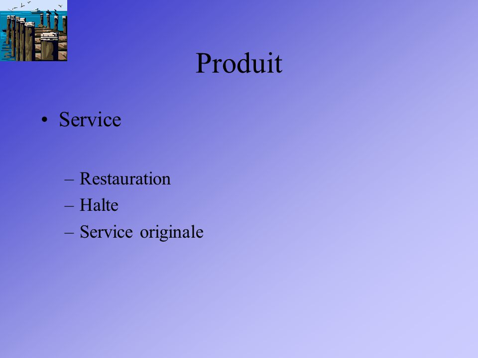Choix du lieu Positionnement géographique ( EU, bord de leau) Proximité clientèle