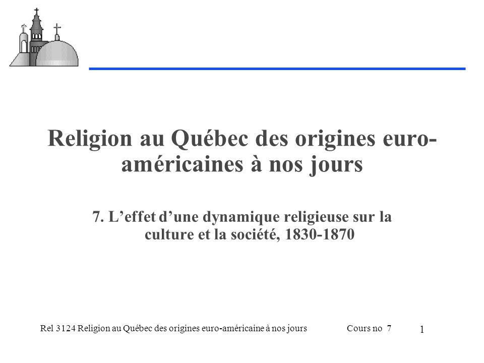 Rel 3124 Religion au Québec des origines euro-américaine à nos joursCours no 7 1 Religion au Québec des origines euro- américaines à nos jours 7.