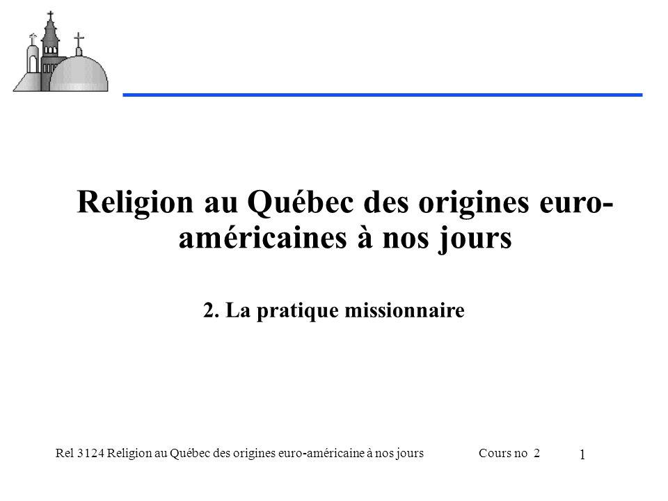 Rel 3124 Religion au Québec des origines euro-américaine à nos joursCours no 2 1 Religion au Québec des origines euro- américaines à nos jours 2.