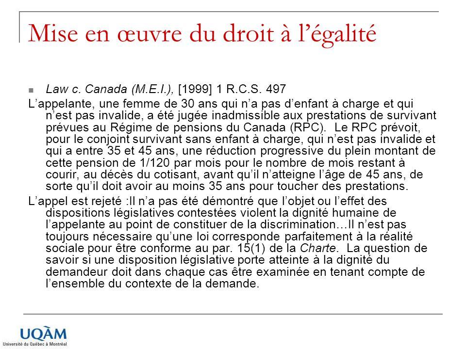 Mise en œuvre du droit à légalité Law c. Canada (M.E.I.), [1999] 1 R.C.S. 497 Lappelante, une femme de 30 ans qui na pas denfant à charge et qui nest