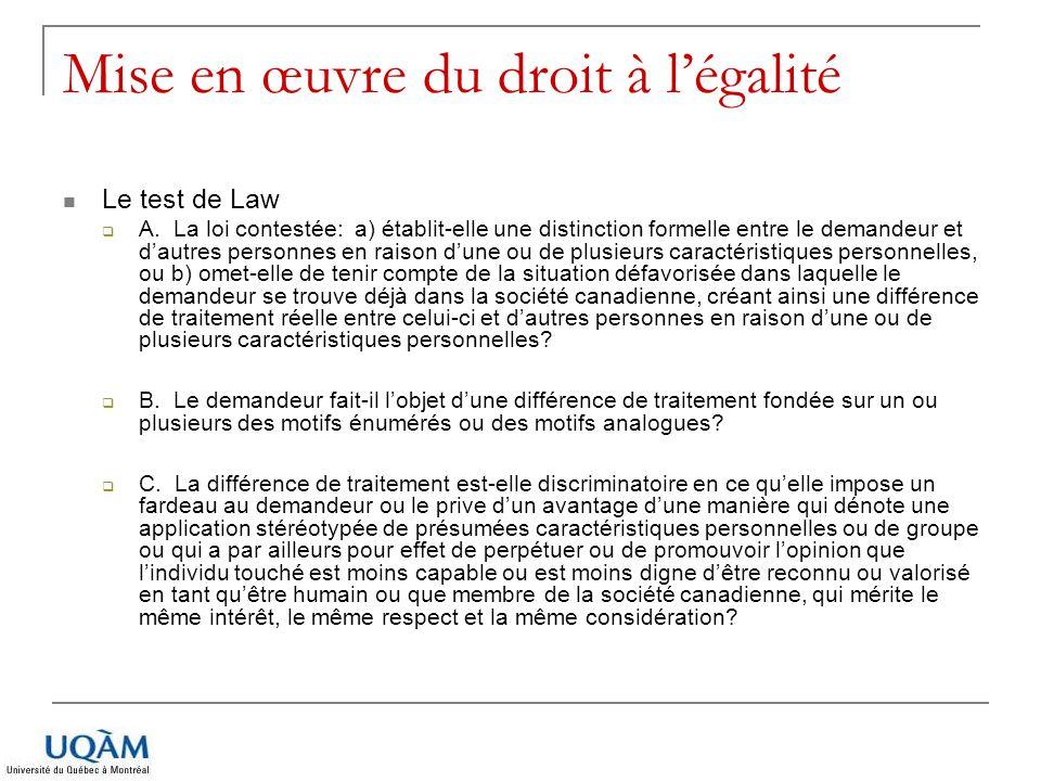 Mise en œuvre du droit à légalité Le test de Law A. La loi contestée: a) établit-elle une distinction formelle entre le demandeur et dautres personnes