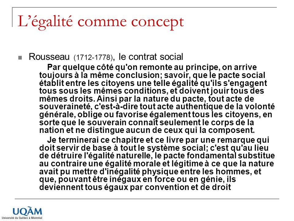 Légalité comme concept Rousseau (1712-1778), le contrat social Par quelque côté qu'on remonte au principe, on arrive toujours à la même conclusion; sa