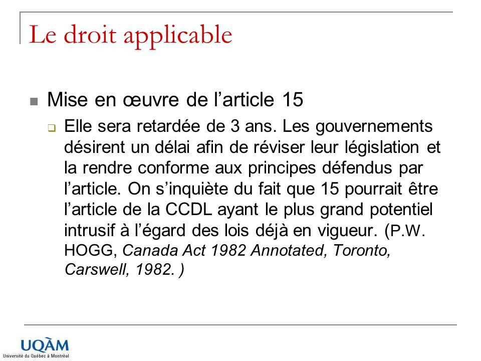Le droit applicable Mise en œuvre de larticle 15 Elle sera retardée de 3 ans. Les gouvernements désirent un délai afin de réviser leur législation et