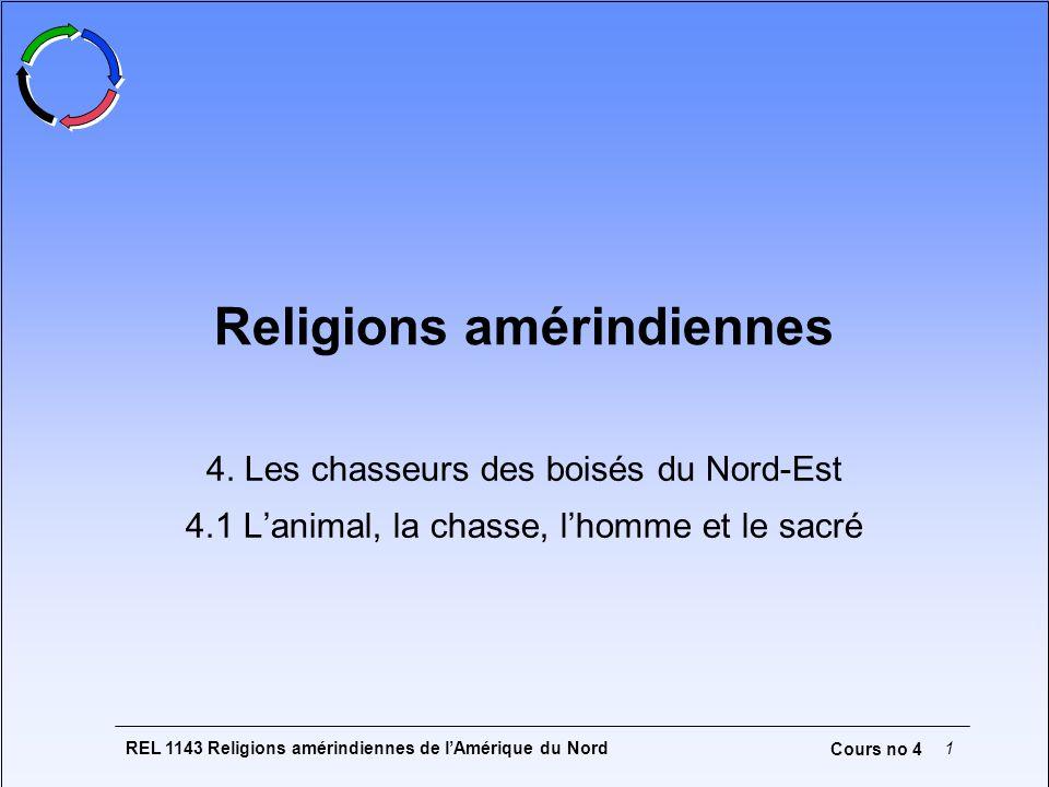 REL 1143 Religions amérindiennes de lAmérique du Nord1 Cours no 4 Religions amérindiennes 4. Les chasseurs des boisés du Nord-Est 4.1 Lanimal, la chas