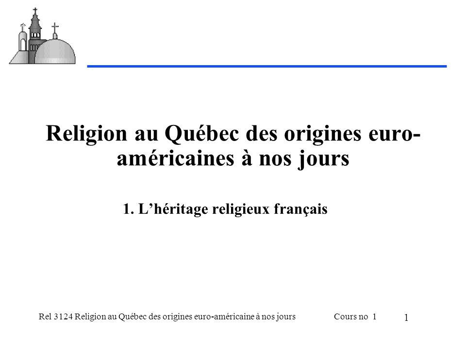 Rel 3124 Religion au Québec des origines euro-américaine à nos joursCours no 1 1 Religion au Québec des origines euro- américaines à nos jours 1.