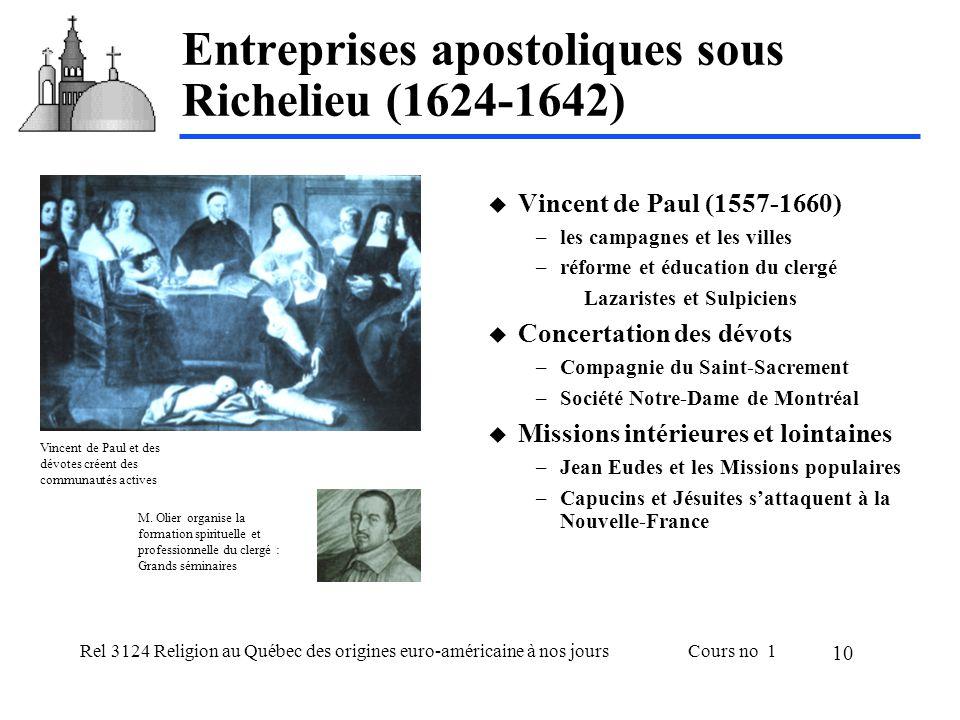 Rel 3124 Religion au Québec des origines euro-américaine à nos joursCours no 1 10 Entreprises apostoliques sous Richelieu (1624-1642) Vincent de Paul