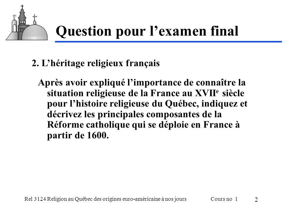 Rel 3124 Religion au Québec des origines euro-américaine à nos joursCours no 1 2 Question pour lexamen final Après avoir expliqué limportance de conna