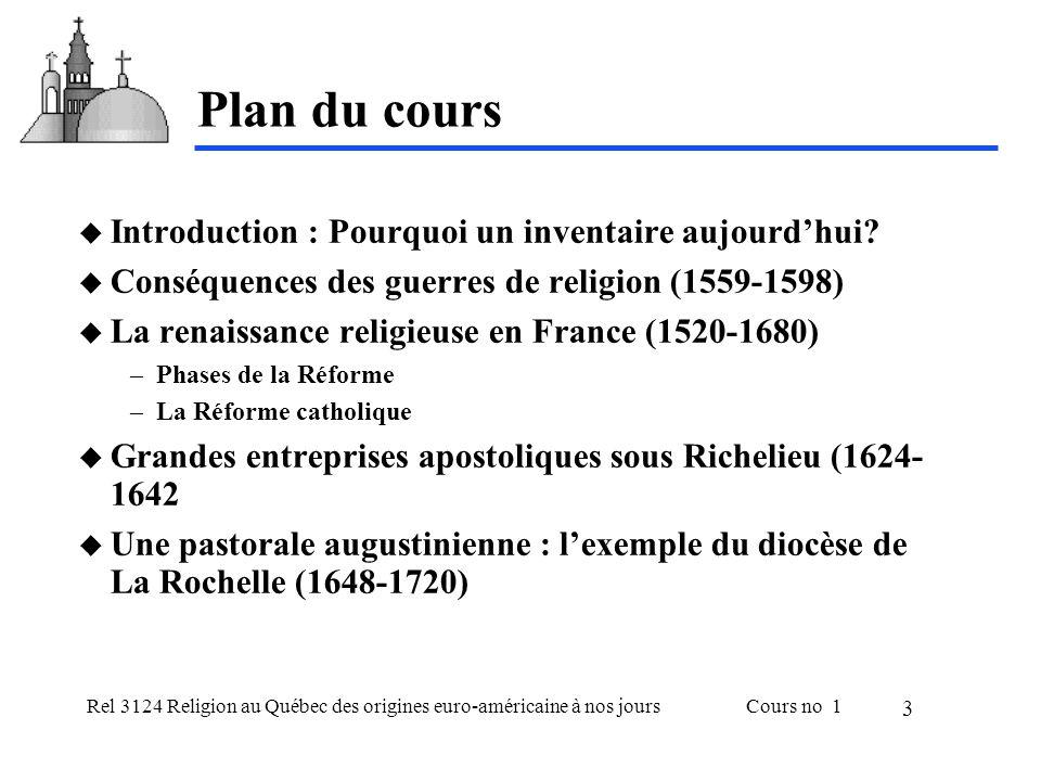 Rel 3124 Religion au Québec des origines euro-américaine à nos joursCours no 1 3 Plan du cours Introduction : Pourquoi un inventaire aujourdhui? Consé