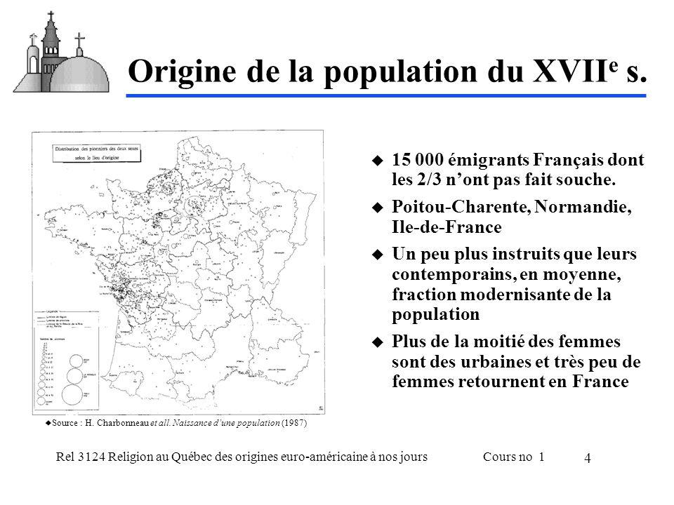 Rel 3124 Religion au Québec des origines euro-américaine à nos joursCours no 1 4 Origine de la population du XVII e s. 15 000 émigrants Français dont