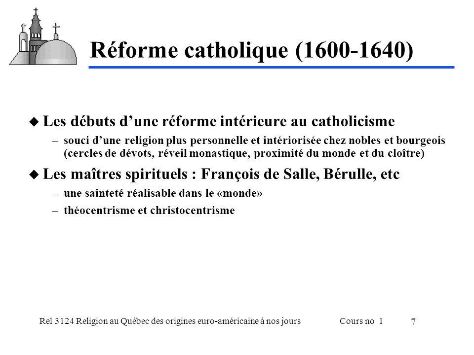 Rel 3124 Religion au Québec des origines euro-américaine à nos joursCours no 1 7 Réforme catholique (1600-1640) Les débuts dune réforme intérieure au