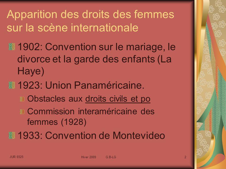 JUR 6525 Hiver 2009 G.B-LG2 Apparition des droits des femmes sur la scène internationale 1902: Convention sur le mariage, le divorce et la garde des enfants (La Haye) 1923: Union Panaméricaine.
