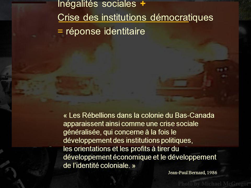 « Les Rébellions dans la colonie du Bas-Canada apparaissent ainsi comme une crise sociale généralisée, qui concerne à la fois le développement des ins